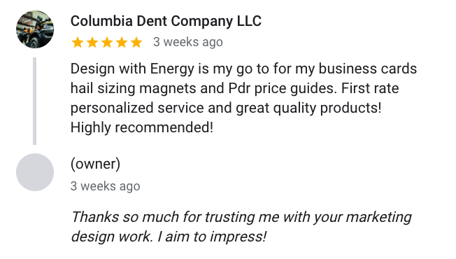 Columbia Dent Company LLC says Design with Energy is my go to for my business cards hail sizing magnets and Pdr price guides. First rate personalized service and great quality products! Highly recommended!