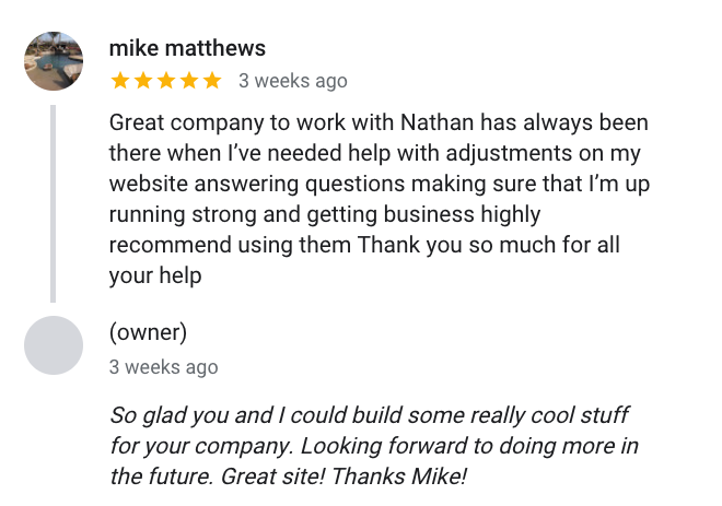 Mike Matthews said about Design With Energy: Great company to work with Nathan has always been there when I've needed help with adjustments on my website answering questions making sure that I'm up running strong and getting business highly recommend using them Thank you so much for all your help